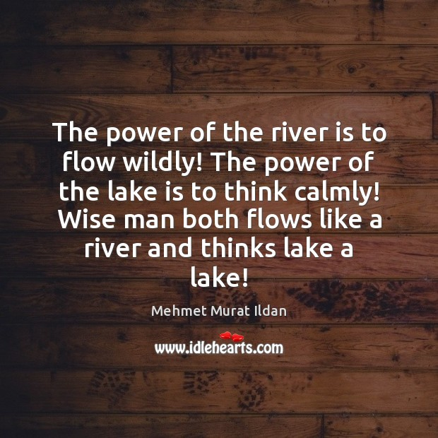 Image, The power of the river is to flow wildly! The power of