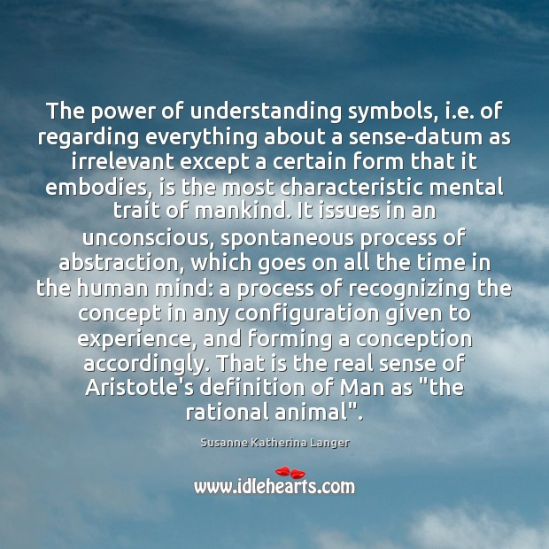 The power of understanding symbols, i.e. of regarding everything about a Image