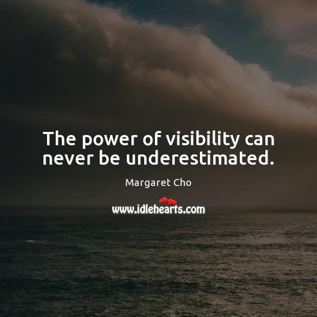 The power of visibility can never be underestimated. Image
