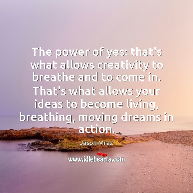 The power of yes: that's what allows creativity to breathe and to Image