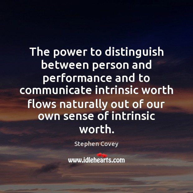 The power to distinguish between person and performance and to communicate intrinsic Communication Quotes Image