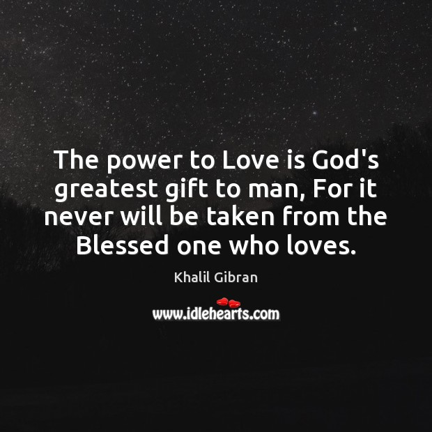 Image, The power to Love is God's greatest gift to man, For it