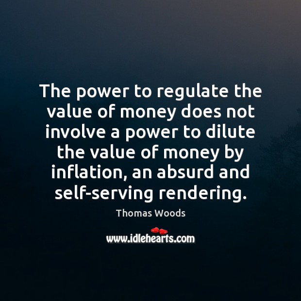 The power to regulate the value of money does not involve a Thomas Woods Picture Quote