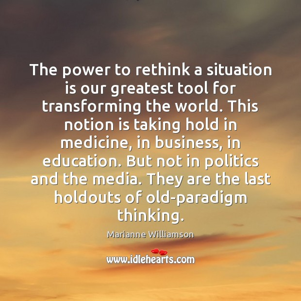 The power to rethink a situation is our greatest tool for transforming Image