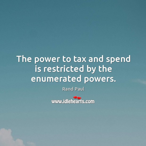 The power to tax and spend is restricted by the enumerated powers. Image