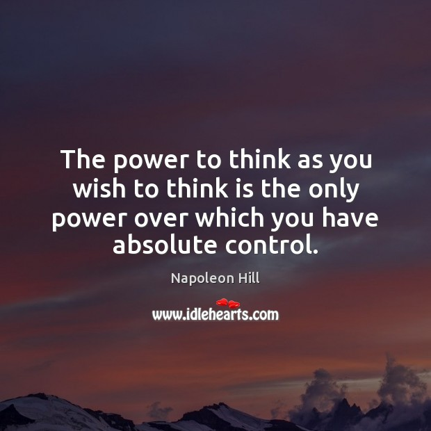 The power to think as you wish to think is the only Napoleon Hill Picture Quote