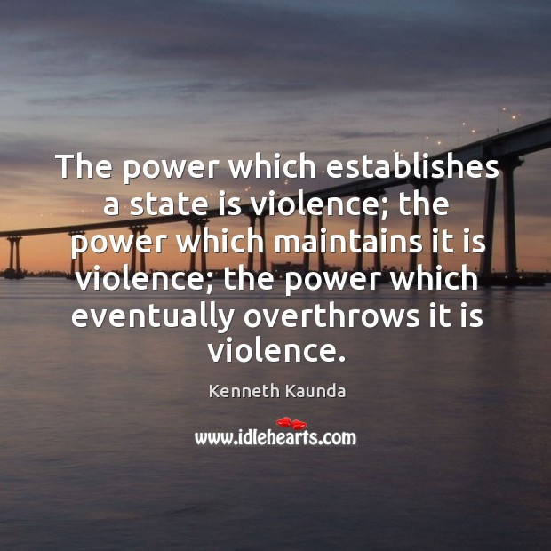The power which establishes a state is violence; the power which maintains it is violence Image