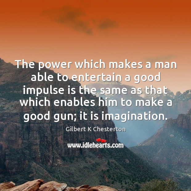 The power which makes a man able to entertain a good impulse Image