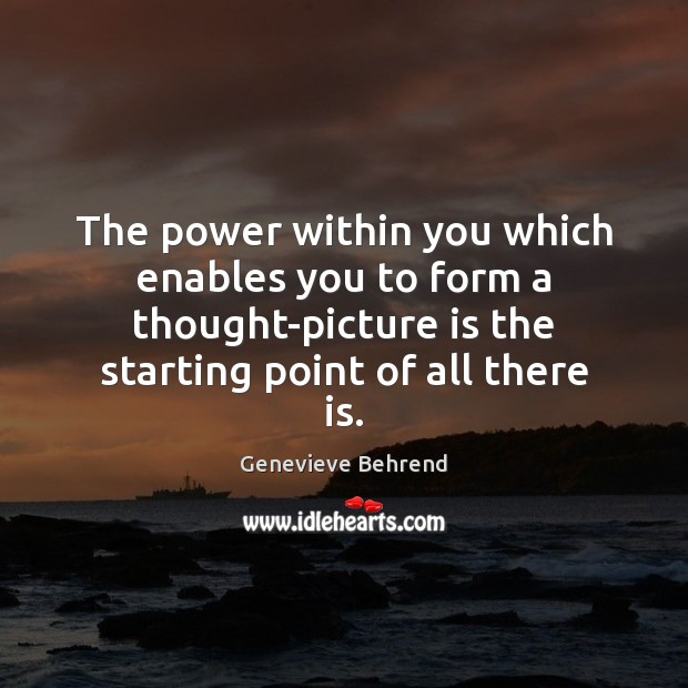 The power within you which enables you to form a thought-picture is Image