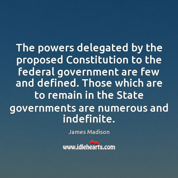 The powers delegated by the proposed Constitution to the federal government are Image