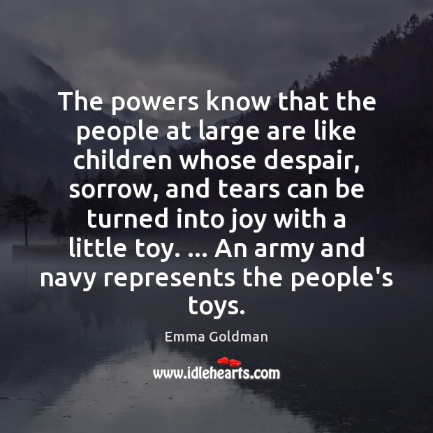 The powers know that the people at large are like children whose Image