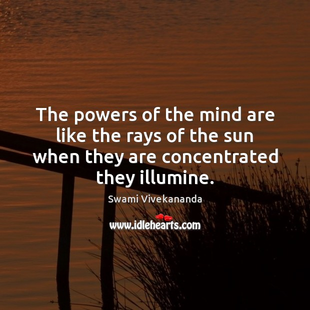 The powers of the mind are like the rays of the sun Image