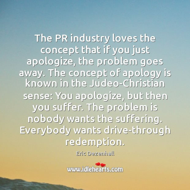 The PR industry loves the concept that if you just apologize, the Apology Quotes Image