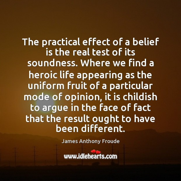 The practical effect of a belief is the real test of its Image