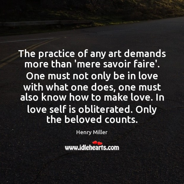 The practice of any art demands more than 'mere savoir faire'. One Henry Miller Picture Quote