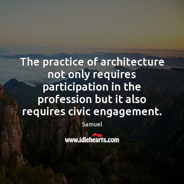The practice of architecture not only requires participation in the profession but Image