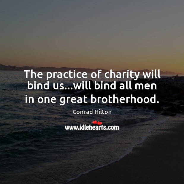 Image, The practice of charity will bind us…will bind all men in one great brotherhood.
