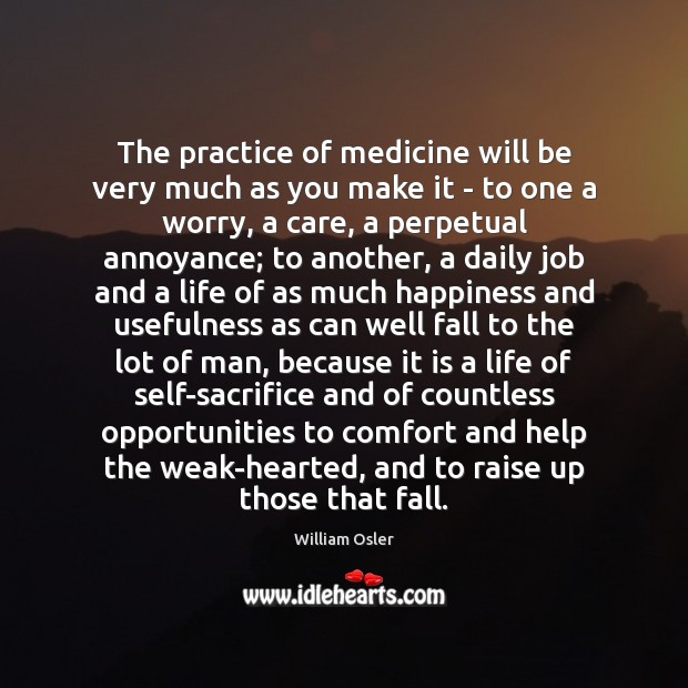 The practice of medicine will be very much as you make it Image