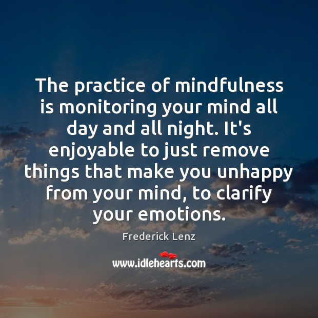 The practice of mindfulness is monitoring your mind all day and all Image