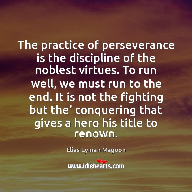 The practice of perseverance is the discipline of the noblest virtues. To Perseverance Quotes Image