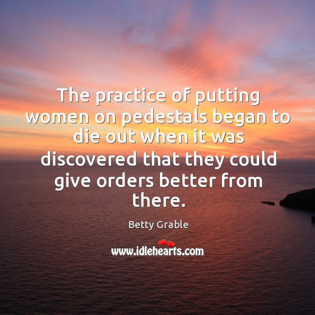 Image, The practice of putting women on pedestals began to die out when it was discovered