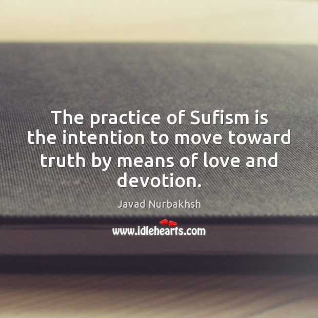 The practice of Sufism is the intention to move toward truth by Practice Quotes Image