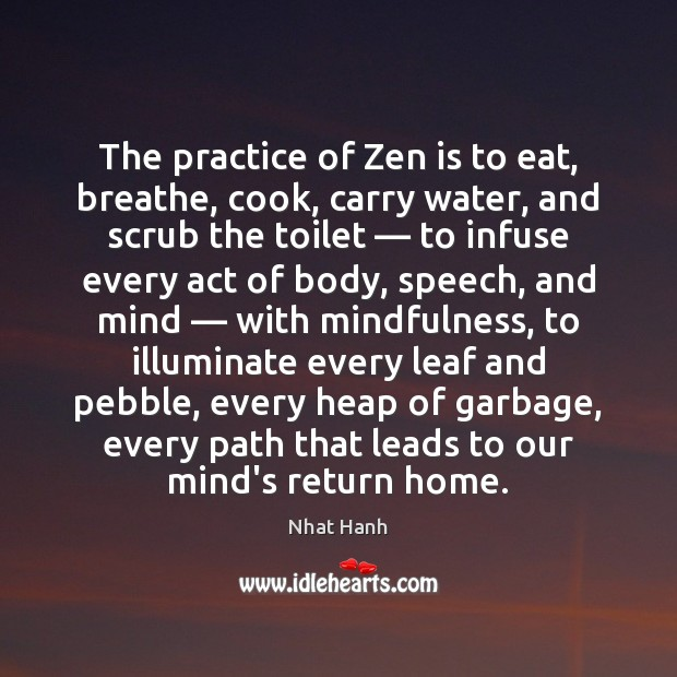 Image, The practice of Zen is to eat, breathe, cook, carry water, and