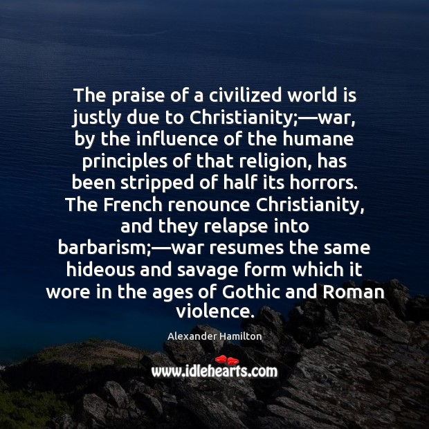 Image, The praise of a civilized world is justly due to Christianity;—war,
