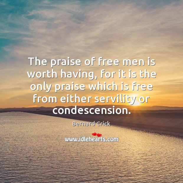 The praise of free men is worth having, for it is the Praise Quotes Image