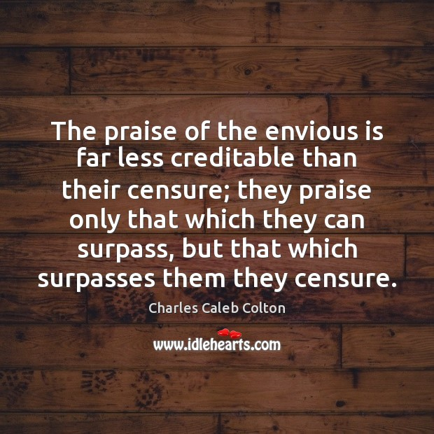 Image, The praise of the envious is far less creditable than their censure;