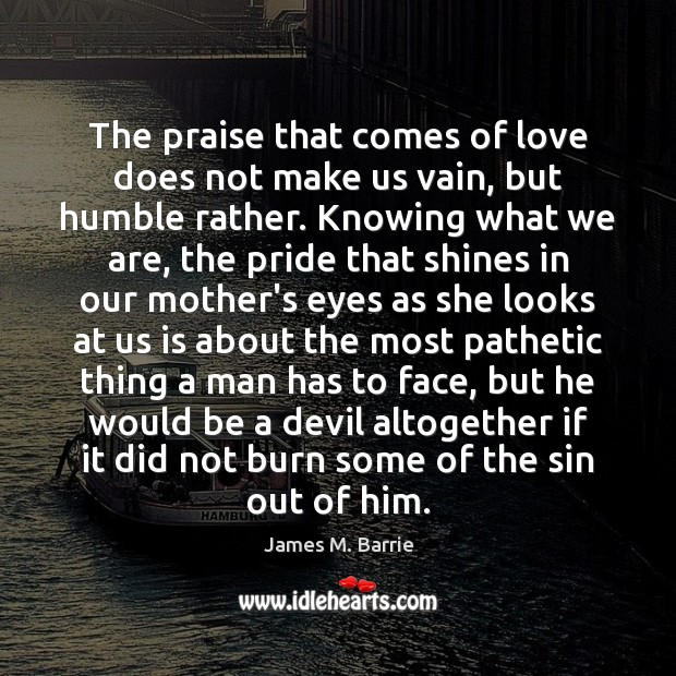 Image, The praise that comes of love does not make us vain, but