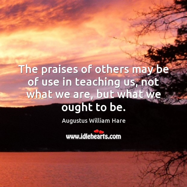 The praises of others may be of use in teaching us, not Image