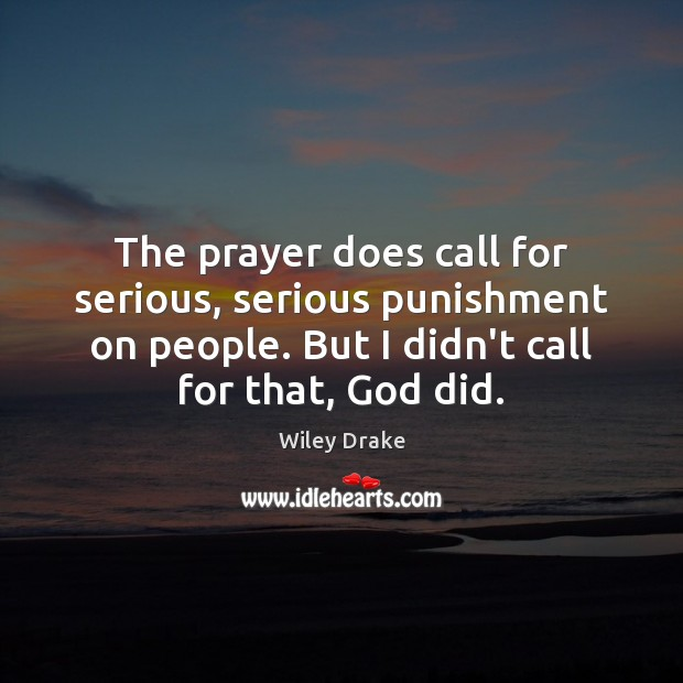 The prayer does call for serious, serious punishment on people. But I Image