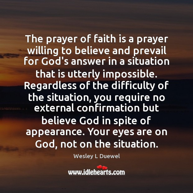 The prayer of faith is a prayer willing to believe and prevail Appearance Quotes Image