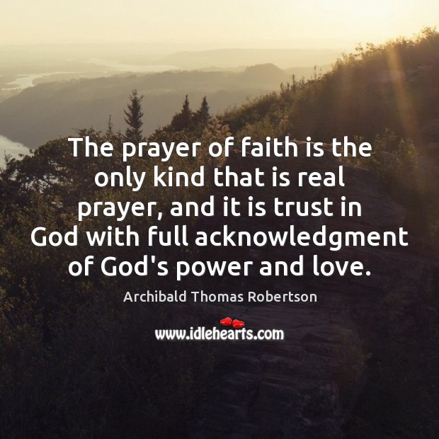The prayer of faith is the only kind that is real prayer, Image