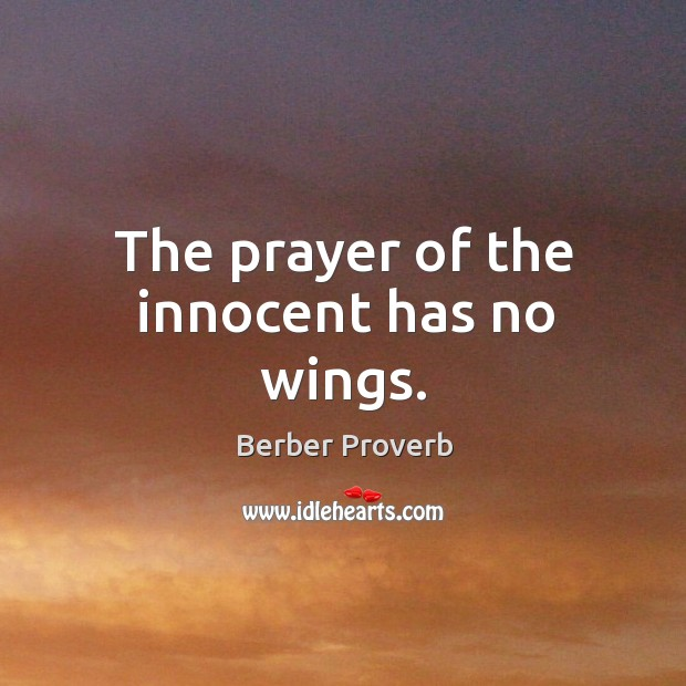 Image, The prayer of the innocent has no wings.