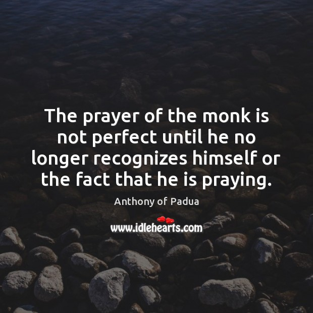 Image, The prayer of the monk is not perfect until he no longer