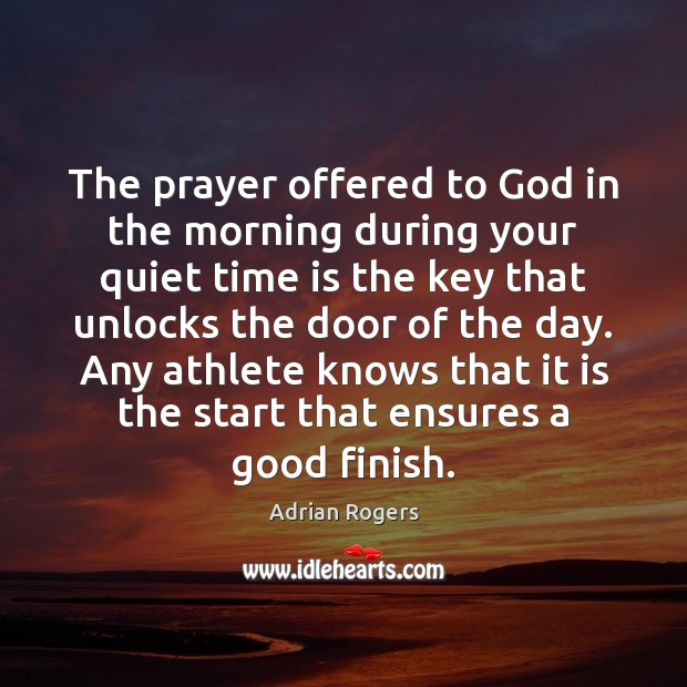 The prayer offered to God in the morning during your quiet time Adrian Rogers Picture Quote