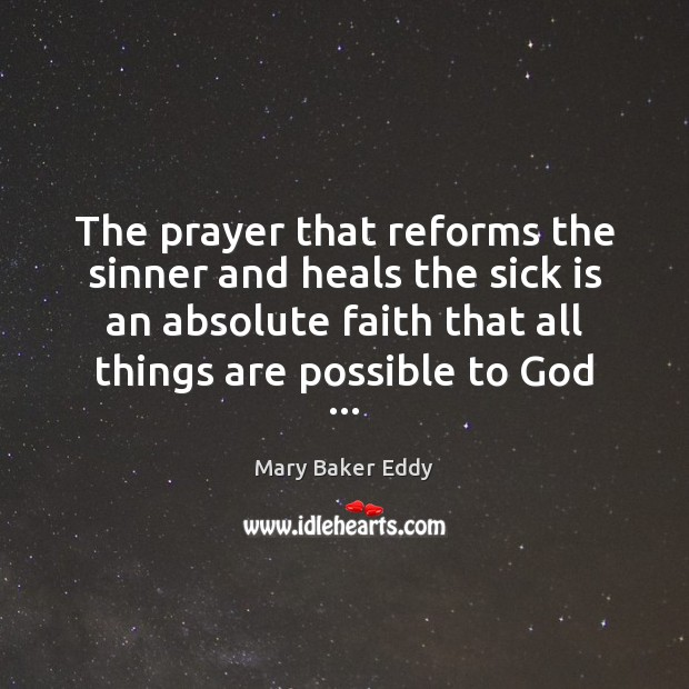 The prayer that reforms the sinner and heals the sick is an Mary Baker Eddy Picture Quote