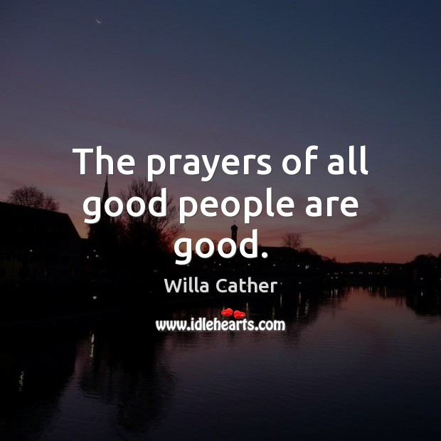The prayers of all good people are good. Good People Quotes Image