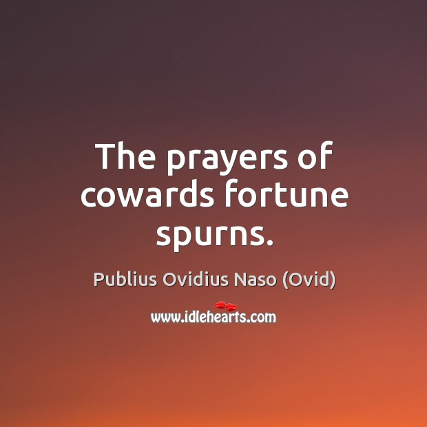 The prayers of cowards fortune spurns. Image