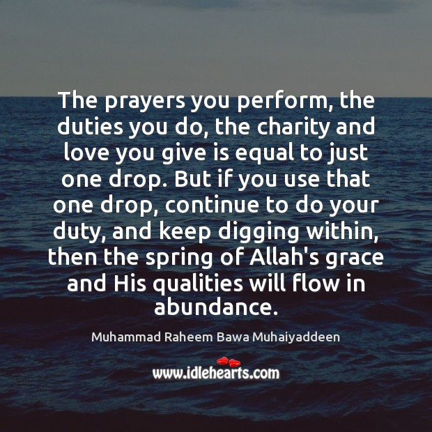 The prayers you perform, the duties you do, the charity and love Muhammad Raheem Bawa Muhaiyaddeen Picture Quote
