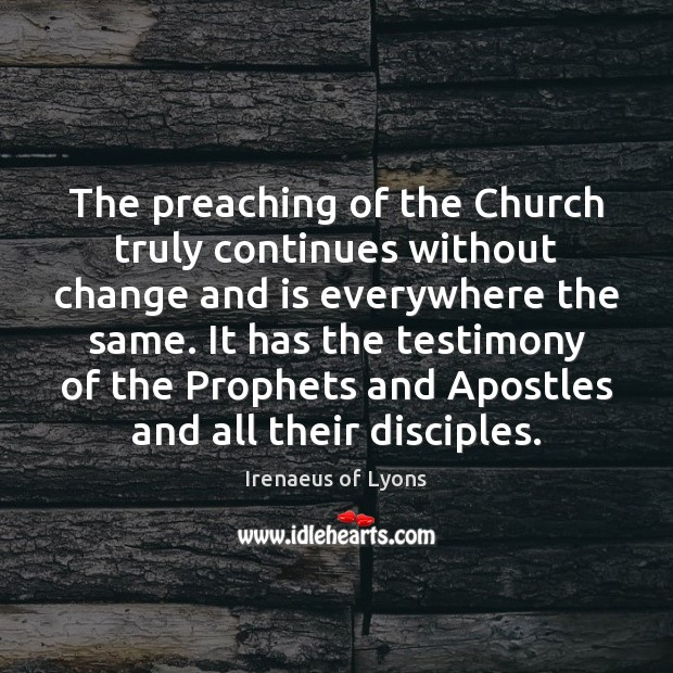 The preaching of the Church truly continues without change and is everywhere Image