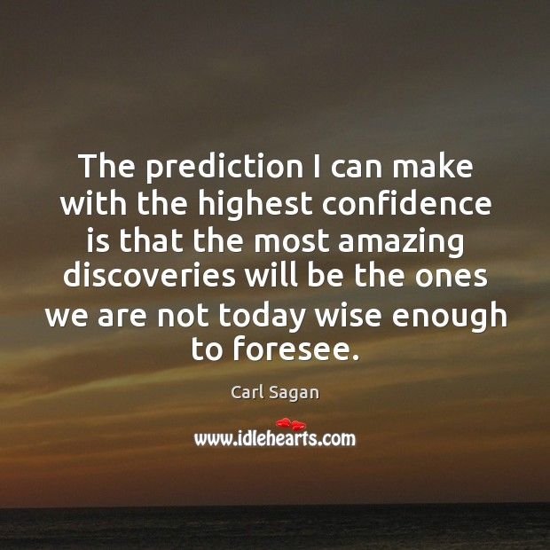 Image, The prediction I can make with the highest confidence is that the