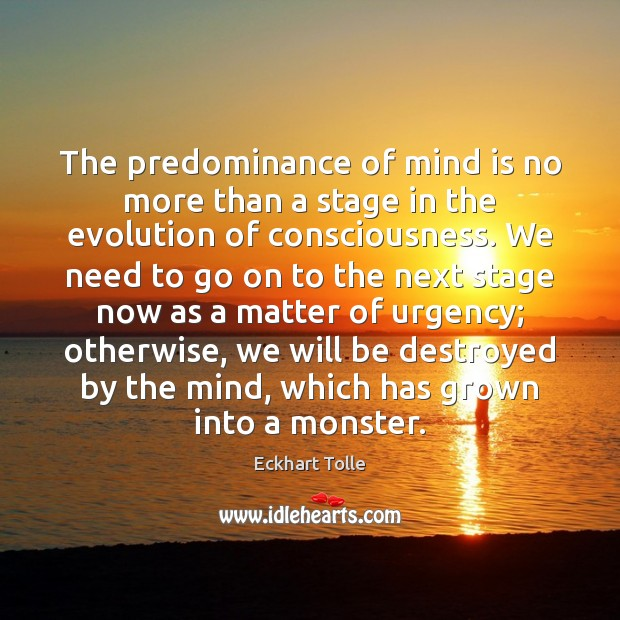 The predominance of mind is no more than a stage in the Eckhart Tolle Picture Quote
