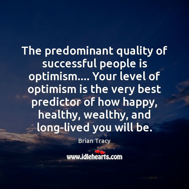 The predominant quality of successful people is optimism…. Your level of optimism Brian Tracy Picture Quote