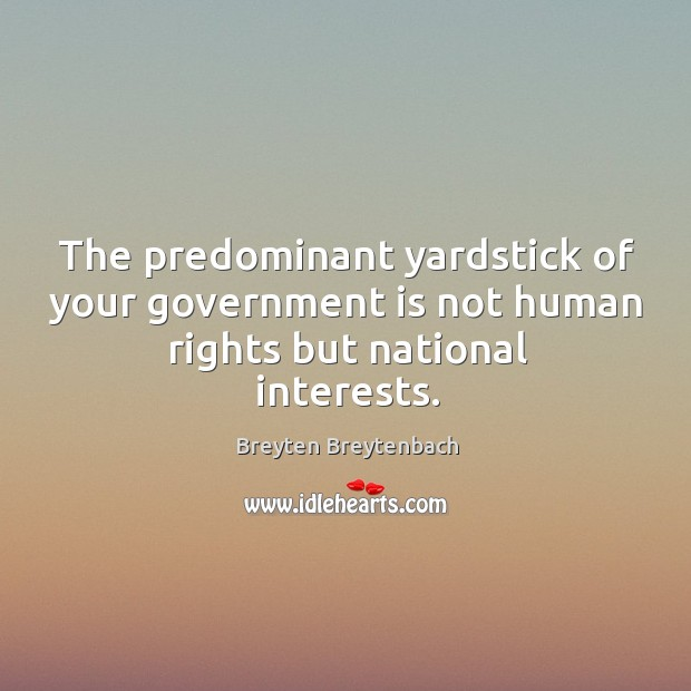 Image, The predominant yardstick of your government is not human rights but national interests.