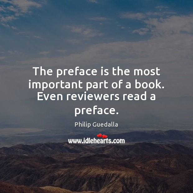 The preface is the most important part of a book. Even reviewers read a preface. Image