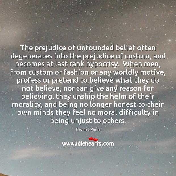 Image, The prejudice of unfounded belief often degenerates into the prejudice of custom,