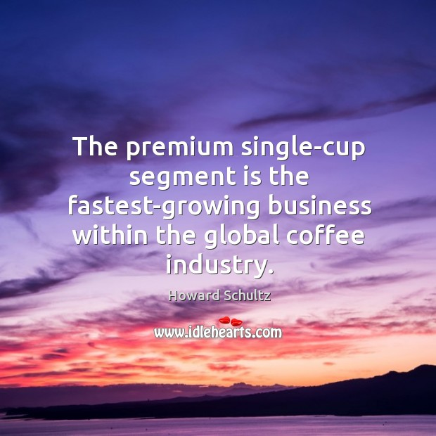 The premium single-cup segment is the fastest-growing business within the global coffee Image
